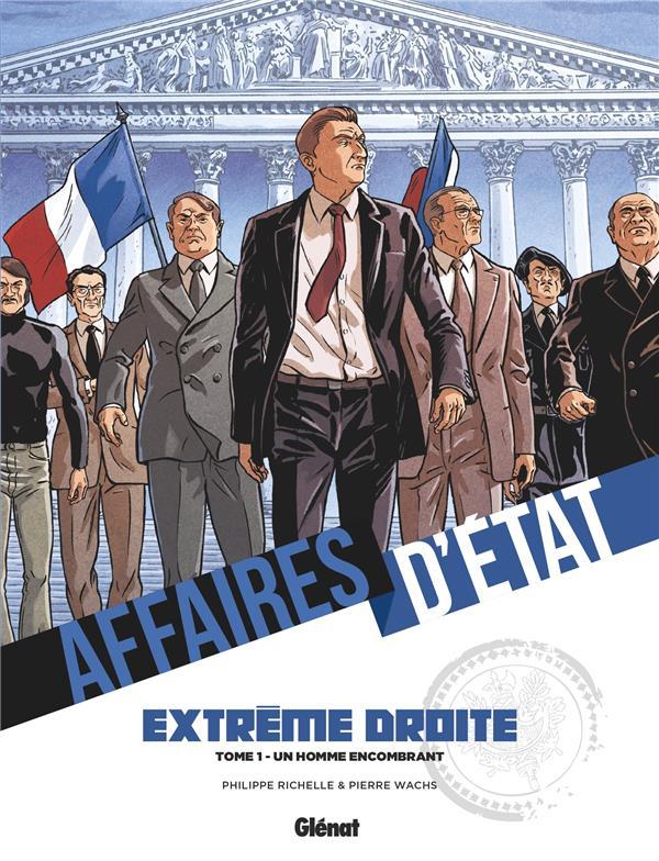 AFFAIRES D'ETAT - EXTREME DROITE - TOME 01 - UN HOMME ENCOMBRANT