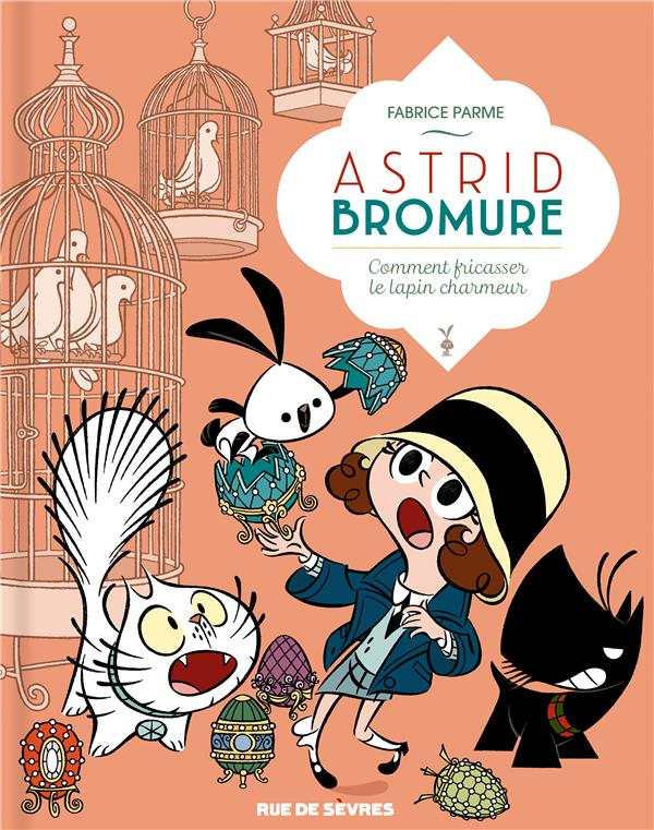 ASTRID BROMURE TOME 6 - COMMENT FRICASSER LE LAPIN CHARMEUR